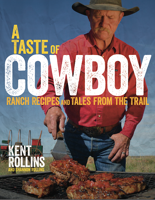 A Taste of Cowboy Cookbook from Kent Rollins